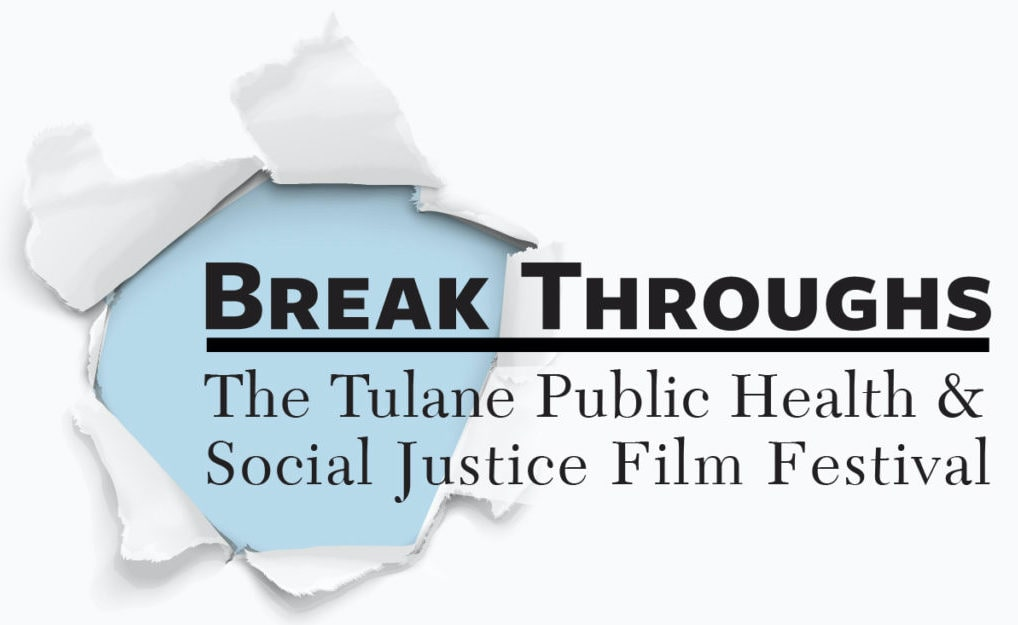 BreakThroughs: The Tulane Public Health and Social Justice Film Festival